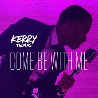 Come Be with Me — Kerry Thomas