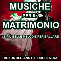 Musiche Per Il Matrimonio — Mozortilo and His Orchestra