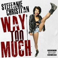 Way Too Much — Steffanie Christi'an