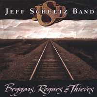 Beggars, Rogues & Thieves — Jeff Scheetz band