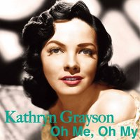 Oh Me, Oh My — Kathryn Grayson