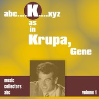 K As in Krupa, Gene, Vol. 1 — Gene Krupa