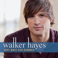 Why Wait For Summer — Walker Hayes