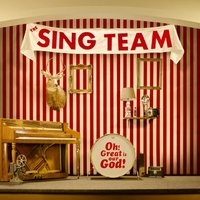 Oh! Great Is Our God! — The Sing Team