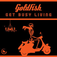 Get Busy Living - Single — Goldfish