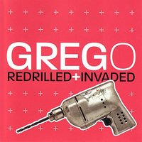 Redrilled + Invaded — Greg O
