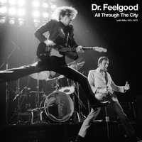 All Through The City (with Wilko 1974-1977) — Dr. Feelgood, Dr Feelgood