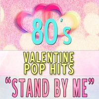 Stand by Me: 80s Valentine Pop Hits — сборник