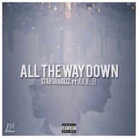 All the Way Down - Single — Stah Shabazz