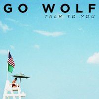 Talk to You — Go Wolf