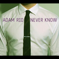 Never Know — Adam Rio