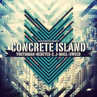 Concrete  Island EP — Redeyes, Sweed, Mael, Youthman, X_J, Youthman, Redeyes, X_J, Mael, Sweed
