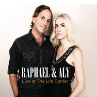 Raphael & Aly: Live At The Life Center — Raphael & Aly
