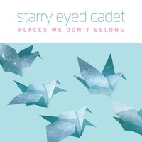 Places We Don't Belong — Starry Eyed Cadet
