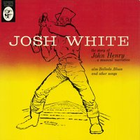 The Story Of John Henry... A Musical Narrative — Josh White