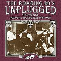 The Roaring 20s Unplugged, Vol. 1: Acoustic Recordings 1921-1925 — Al Jolson, Isham Jones, Mamie Smith, Eddie Cantor, Bennie Krueger