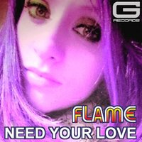 Need Your Love — Flame