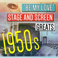 Be My Love: Stage and Screen Greats, 1950s — сборник