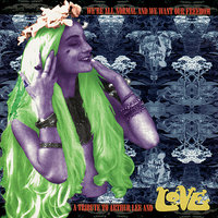We're All Normal and We Want Our Freedom: a Tribute to Arthur Lee and Love — сборник