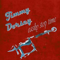 Easily Stop Time — Jimmy Dorsey