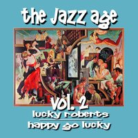 The Jazz Age, Vol. 2: Happy Go Lucky — Luckey Roberts