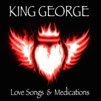 Love Songs and Medications — King George