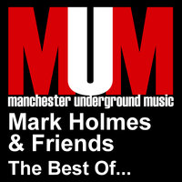Mark Holmes & Friends - The Best Of... — Mark Holmes