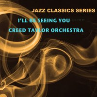 Jazz Classics Series: I'll Be Seeing You — Creed Taylor Orchestra