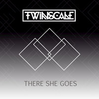 There She Goes - Single — TWiNSCALE