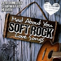 Mad About You: Soft Rock Love Songs — Stairway To Heaven