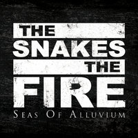 Seas of Alluvium — The Snakes The Fire