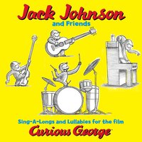 Jack Johnson And Friends: Sing-A-Longs And Lullabies For The Film Curious George — Jack Johnson, Jack Johnson and Friends