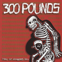 Trail of Numbered Days — 300 Pounds
