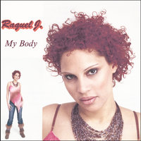 My Body — Raquel J.