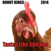Tastes Like Chicken — Donut Kings