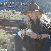 I Can't Imagine — Shelby Lynne