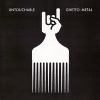 Ghetto Metal — Untouchable