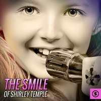 The Smile of Shirley Temple — Shirley Temple