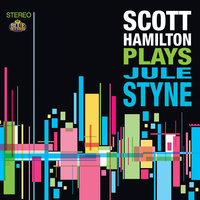 Scott Hamilton Plays Jule Styne — Scott Hamilton