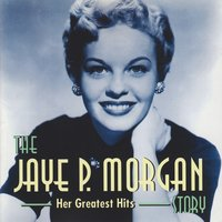 The Jaye P. Morgan Story (Her Greatest Hits) — Jaye P. Morgan