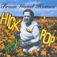 Hick-Pop Comin' at Ya! — From Good Homes