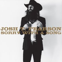 Sorry With A Song — Josh T. Pearson