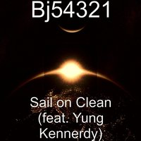 Sail on Clean (feat. Yung Kennerdy) — BJ54321, yung kennerdy