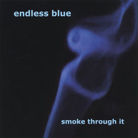 Smoke Through It — Endless Blue