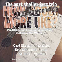 How About More Uke? — The Curt Sheller Jazz Trio