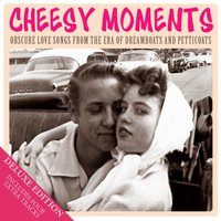 Cheesy Moments - Obscure Love Songs from the Era of Dreamboats and Petticoats — сборник
