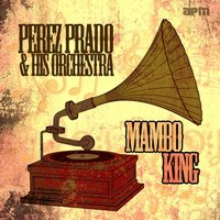 Mambo King — Perez Prado and his Orchestra, Perez Prado Orchestra