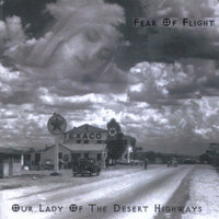 Our Lady Of The Desert Highways — Fear Of Flight