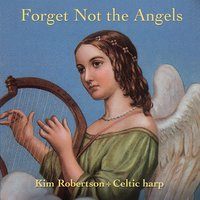 Forget Not the Angels — Kim Robertson