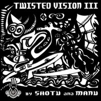 Twisted Vision 3 — Shotu, Manu
